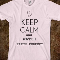 Keep calm and watch pitch perfect - M-Bobbs