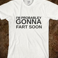 I'M PROBABLEY GONNA FART SOON - glamfoxx.com