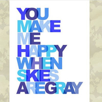 You Make me Happy when Skies are Gray Wall art by wallartshop