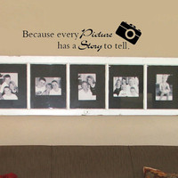 Medium Because every picture has a story to tell  Vinyl Wall Decal Sticker Art