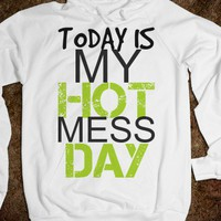 Today Is My Hot Mess Day