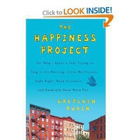 The Happiness Project: Or, Why I Spent a Year Trying to Sing in the Morning, Clean My Closets, Fight Right, Read Aristotle, and Generally Have More Fun [Hardcover]