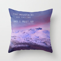 The mountains are calling, and i must go. John Muir. Throw Pillow by Guido Montañés | Society6