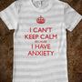 I CAN'T KEEP CALM BECAUSE I HAVE ANXIETY (red) - Abology