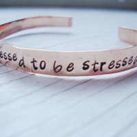 Too blessed to be stressed hammered hand stamped copper cuff bracelet