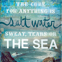 The Cure for Anything is Salt Water 14x11 paper print- inspirational ocean artwork, beach word art typography poster