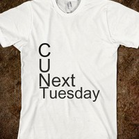 C U Next Tuesday - teeshirttime