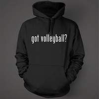 got volleyball? Funny Hoodie Sweatshirt Hoody Colors
