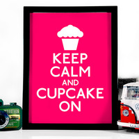 Keep Calm And Cupcake On, Art Print, 8 x 10 inches