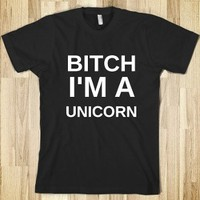Bitch I&quot;m a Unicorn