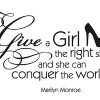 Give a girl the right shoes... Wall Decal Quote - Beautiful Home Decor