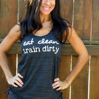 Eat Clean Train Dirty.  Flowy Eco-Heather Racerback Tank Size SMALL