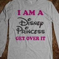 I Am A Disney Princess Get Over IT - Text Tees With Attitude
