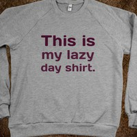 This is my lazy day shirt.