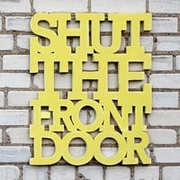 Shut the front door 18x22 handmade wood sign by WilliamDohman