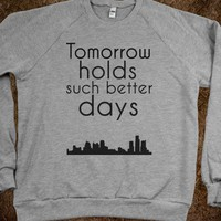 Tomorrow Holds Such Better Days - wessuhw0rld