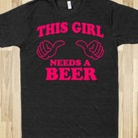 This Girls Needs A Beer (Shirt)