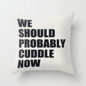 We should probably cuddle now Throw Pillow by Nicklas Gustafsson | Society6