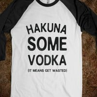 Hakuna Some Vodka (baseball tee) - Party Shirts all year Round