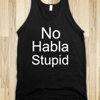 No habla stupid