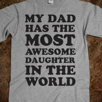 My Dad Has The Most Awesome Daughter  (Shirt)