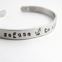 Anchor Bracelet - REFUSE TO SINK - 2-Sided Hand Stamped Aluminum Cuff - customizable