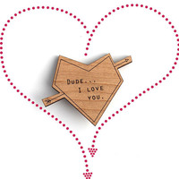 Valentine's Day Etsy Dude, I Love You Wooden Pin - Laser Cut Playful, Fun Wooden Heart & Arrow Pin
