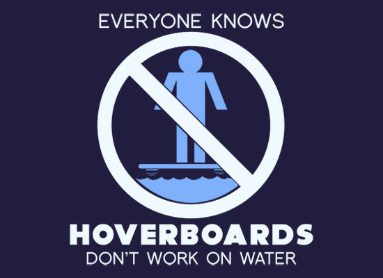Everyone Knows Hoverboards Don&#x27;t Work Over Water T-Shirt | SnorgTees