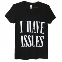 I Have Issues T-Shirt (Select Size)