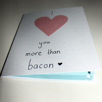 I heart you more than bacon  Valentines / by smuttydraws on Etsy