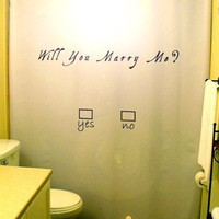 Marriage Proposal Shower Curtain Will You Marry Me Love propose romantic engagement hitched love wedding romance valentine's day