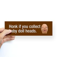 Collect baby doll heads Bumper Sticker on CafePress.com