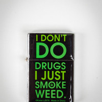 &#x27;I Don&#x27;t Do Drugs I Just Smoke Weed&#x27; Lighter