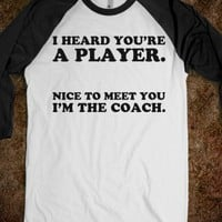 I Heard You're a Player. Nice to Meet You, I'm the Coach.
