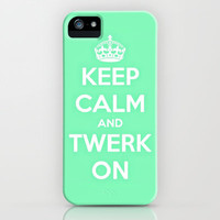 Keep Calm & Twerk On. iPhone Case by Abigail Ann | Society6