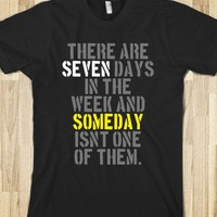 There Are Seven Days in the Week and Someday Isn't One of Them (DARK)