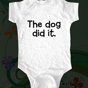 The dog did it funny saying printed on Infant by cuteandfunny