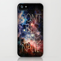 Don't Be So Naive iPhone Case by Richard Casillas | Society6