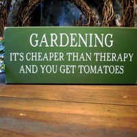 Gardening Its Cheaper Than Therapy Wood Sign Painted Plaque