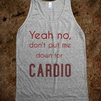 yeah no, don&#x27;t put me down for cardio
