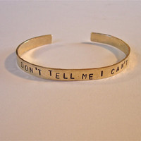 DON&#x27;T Tell me I CAN&#x27;T Inspirational Hand Hammered and Stamped Brass Bracelet Bangle Cuff