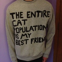 """the entire cat population is my best friend"" sweatshirts."