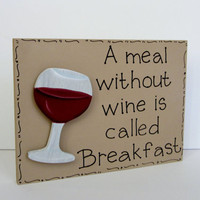 Hand Painted Wooden Tan Funny Wine Sign, &quot;A meal without wine is called Breakfast.&quot;