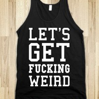 Let's Get Fucking Weird! Dark Tank - Getting Weird