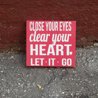 Close Your Eyes, Clear Your Heart, Let it Go 6x6 Wood Sign