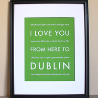 Irish Travel Art, I Love You From Here To Dublin, 8x10, Choose Your Color, Unframed | Luulla
