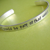 Little Mermaid Bracelet - Wish I could be part of that world - Hand Stamped Cuff Bracelet in aluminum, copper or brass