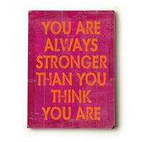 You Are Always Stronger Than You Think You Are 9x12 by lisaweedn