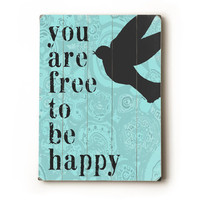 You Are Free To Be Happy 9x12 wooden art sign by lisaweedn on Etsy