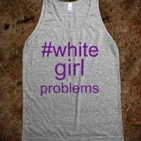 White Girl Problems - Jordan Designs